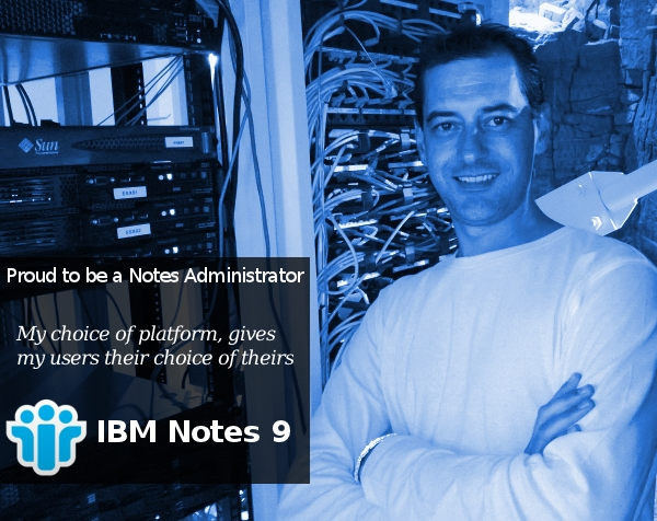 IBM Notes 9.0 - Proud to be a Notes Administrator: My choice of platform, gives my users their choice of theirs.