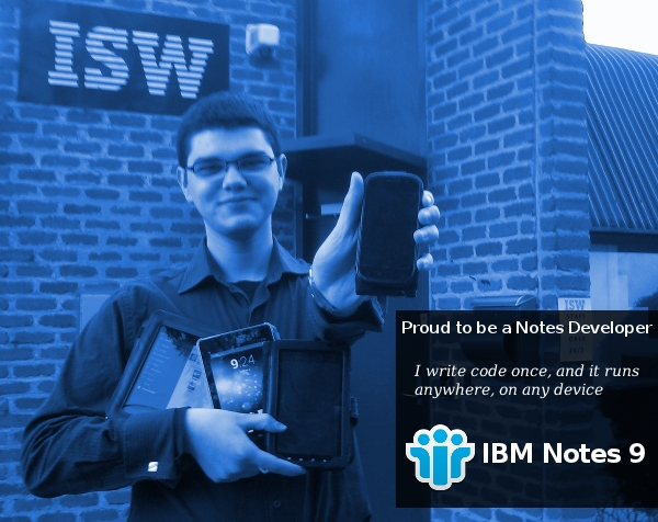 IBM Notes 9.0 - Proud to be a Notes Developer: I write code once, and it runs anywhere, on any device.